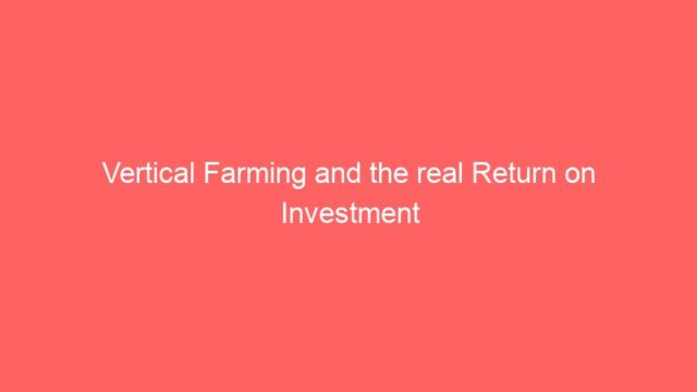 Vertical Farming and the real Return on Investment