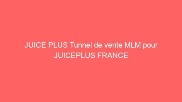 JUICE PLUS Tunnel de vente MLM pour JUICEPLUS FRANCE
