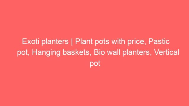 Exoti planters | Plant pots with price, Pastic pot, Hanging baskets, Bio wall planters, Vertical pot