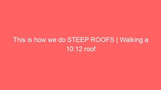 This is how we do STEEP ROOFS   Walking a 10:12 roof