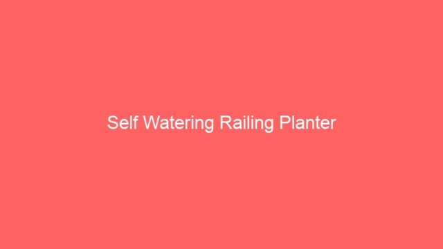 Self Watering Railing Planter