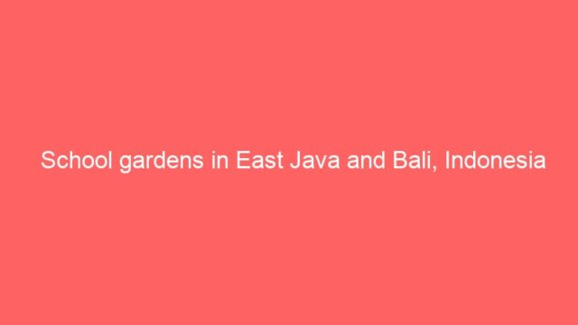 School gardens in East Java and Bali, Indonesia
