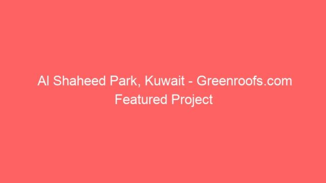 Al Shaheed Park, Kuwait – Greenroofs.com Featured Project
