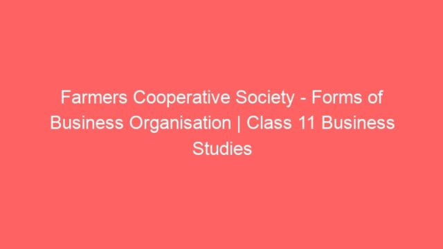 Farmers Cooperative Society – Forms of Business Organisation | Class 11 Business Studies