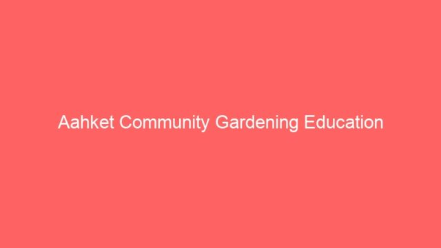 Aahket Community Gardening Education