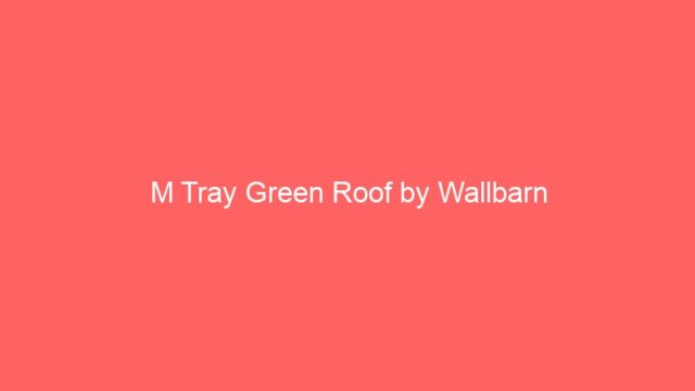 M Tray Green Roof by Wallbarn