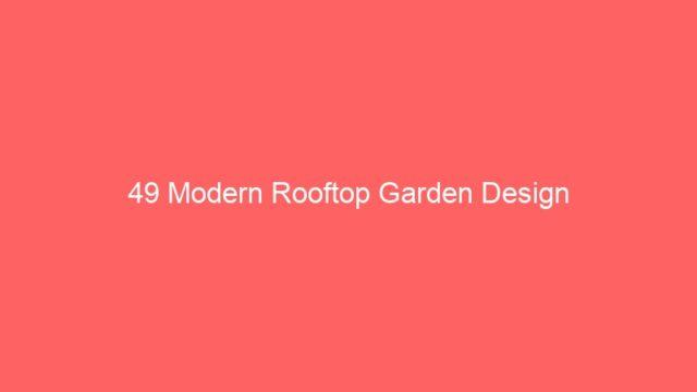 49 Modern Rooftop Garden Design