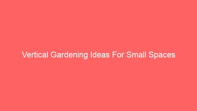 Vertical Gardening Ideas For Small Spaces