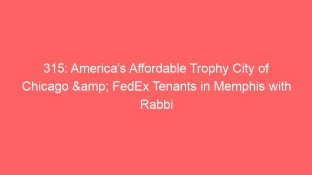 315: America's Affordable Trophy City of Chicago & FedEx Tenants in Memphis with Rabbi Evan Moffic
