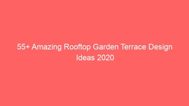 55+ Amazing Rooftop Garden Terrace Design Ideas 2020