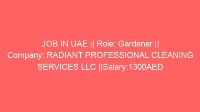 JOB IN UAE || Role: Gardener || Company: RADIANT PROFESSIONAL CLEANING SERVICES LLC ||Salary:1300AED