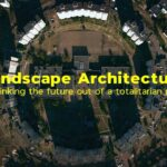 Landscape Architecture: Rethinking the Future from the Totalitarian Past | Video